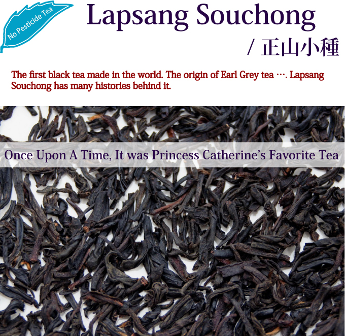 The first black tea made in the world. The origin of Earl Grey tea …. Lapsang Souchong has many histories behind it.