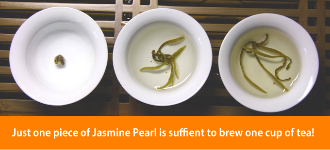 Just one piece of Jasmine Pearl is suffient to brew one cup of tea!