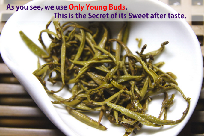 As you see, we use Only Young Buds. this is the Secret of its Sweet after taste.